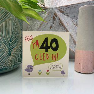 A Geordie 40th birthday card with Eeeh ya 40 geed in!