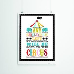 A print with an image of a colourful circus tent and the words Any child left unattended will be sold to the Circus printed in colourful lettering