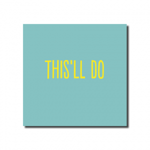 A small square pale blue card with this'll do in yellow text