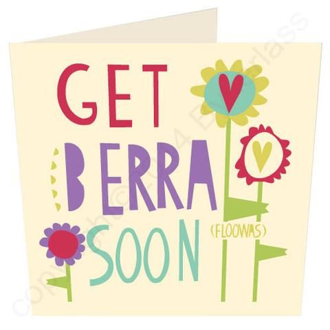 A fun Geordie card from Wotmalike which says Get Berra Soon on the front of it.