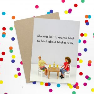 A funny card with a photo of two Barbie doll friends sharing a drink at a table. She was her favourite bitch to bitch about bitches with
