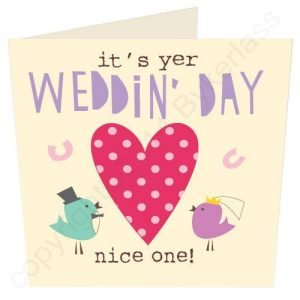 A cute card with two birds and a large heart on it and the words It's Yer Wedding Day Nice one printed on it.